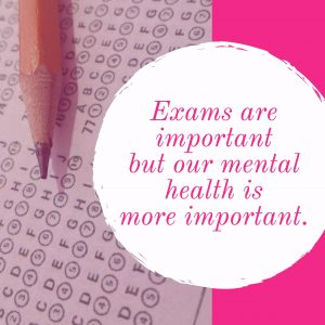 Exams are important but our mental health is more important.