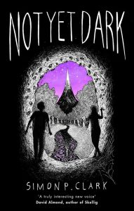 Book cover of Not Yet Dark by Simon P Clark