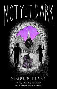 Book cover of Not Yet Dark by Simon P Clark