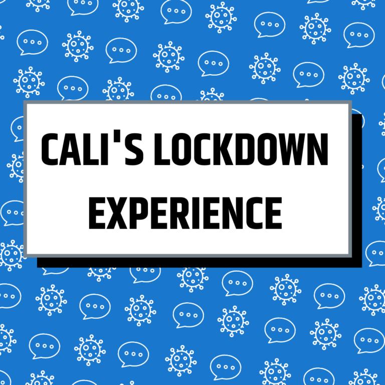 Cali's Lockdown Experience