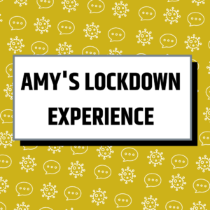 Amy's Lockdown Experience